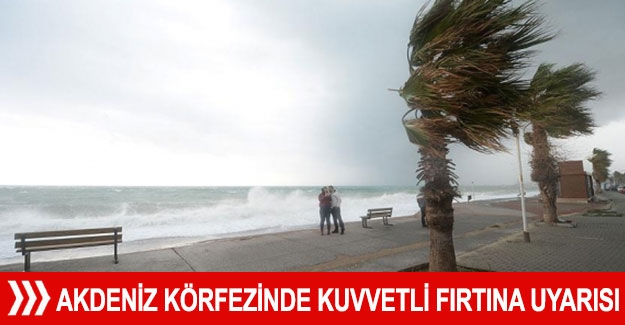 Akdeniz Körfezinde kuvvetli fırtına uyarısı