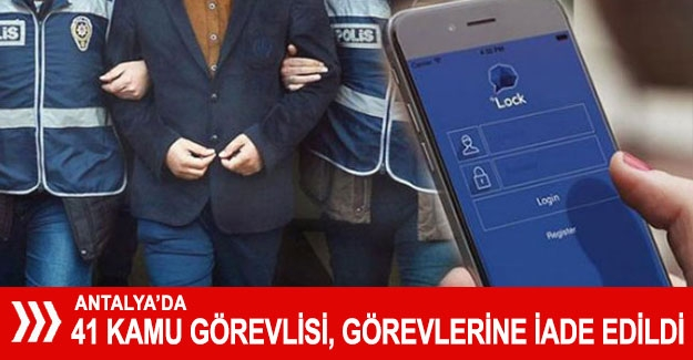 Antalya'da 41 kamu görevlisi, görevlerine iade edildi