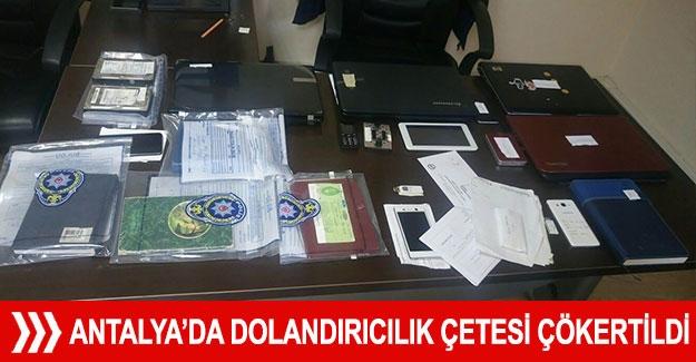 Antalya'da dolandırıcılık çetesi çökertildi