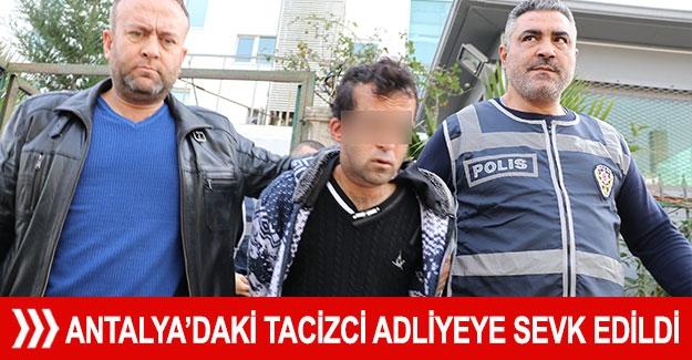 Antalya'daki tacizci adliyeye sevk edildi
