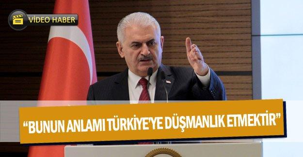 """""""Bunun anlamı Türkiye'ye düşmanlık etmektir"""""""