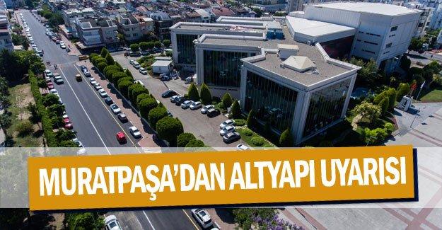 Muratpaşa'dan altyapı uyarısı