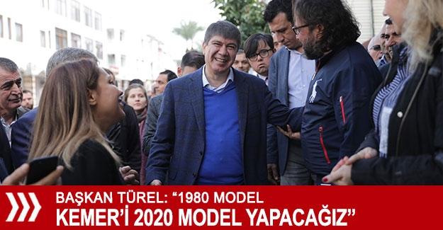 """Türel: """"1980 model Kemer'i 2020 model yapacağız"""""""