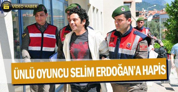 Ünlü oyuncu selim erdoğan'a hapis