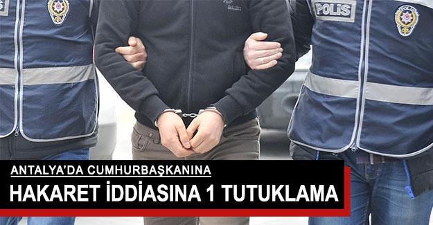 Antalya'da Cumhurbaşkanına hakaret iddiasına 1 tutuklama