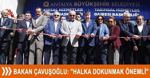 """Bakan Çavuşoğlu: """"Halka dokunmak önemli"""""""