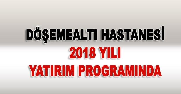 Döşemealtı Hastanesi 2018 yılı yatırım programında
