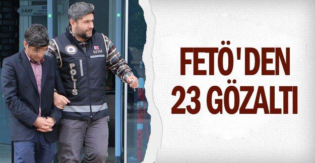 FETÖ'den 23 gözaltı