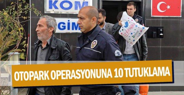 Otopark operasyonuna 10 tutuklama
