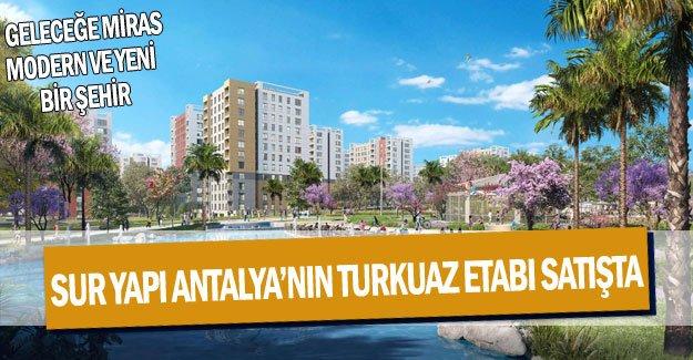 Sur Yapı Antalya'nın Turkuaz etabı satışta