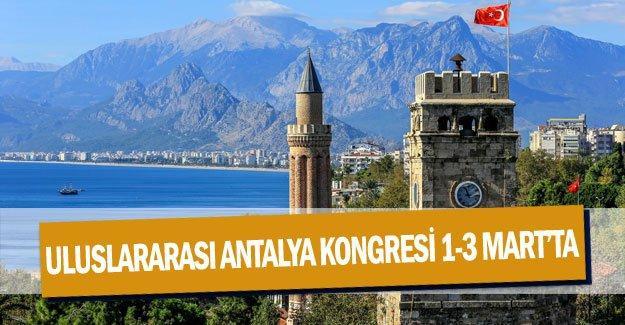 Uluslararası Antalya Kongresi 1-3 Mart'ta