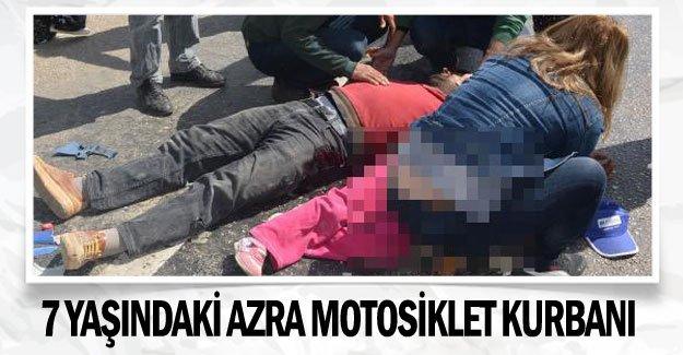 7 yaşındaki Azra motosiklet kurbanı