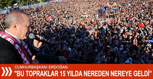 """Erdoğan: """"Bu topraklar 15 yılda nereden nereye geldi"""""""