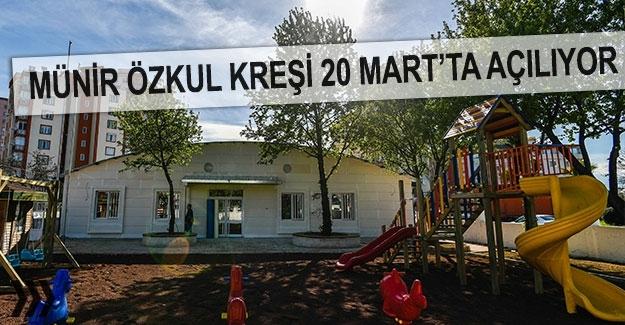 Münir Özkul Kreşi 20 Mart'ta açılıyor