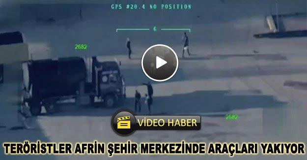 Teröristler Afrin şehir merkezinde araçları yakıyor