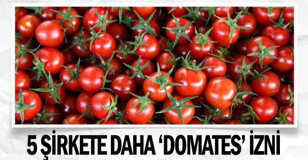 5 şirkete daha 'domates' izni