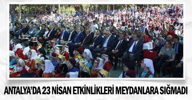 Antalya'da 23 Nisan etkinlikleri meydanlara sığmadı