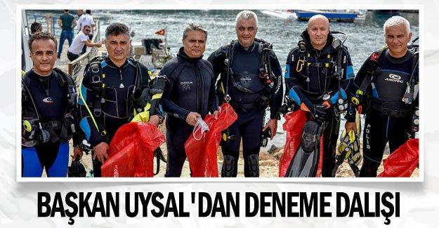 Başkan Uysal'dan deneme dalışı