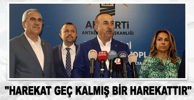 """Çavuşoğlu: """"Harekat geç kalmış bir harekattır"""""""