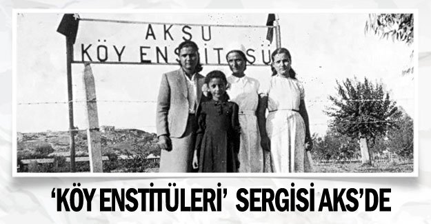 'Köy Enstitüleri'  sergisi AKS'de