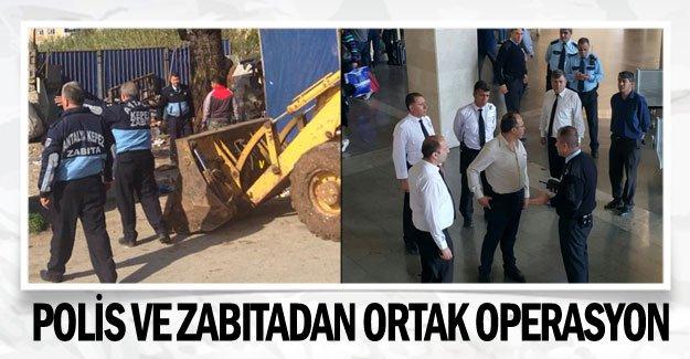 Polis ve zabıtadan ortak operasyon