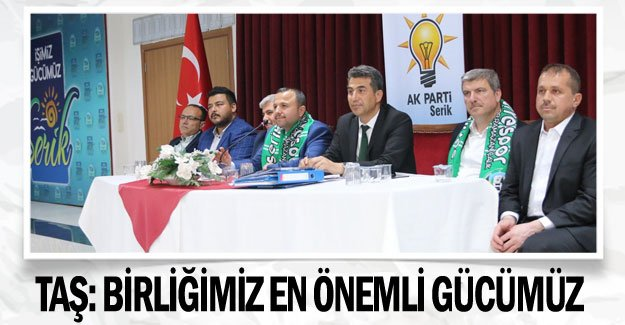 Taş: Birliğimiz en önemli gücümüz