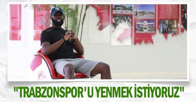 """""""Trabzonspor'u yenmek istiyoruz"""""""