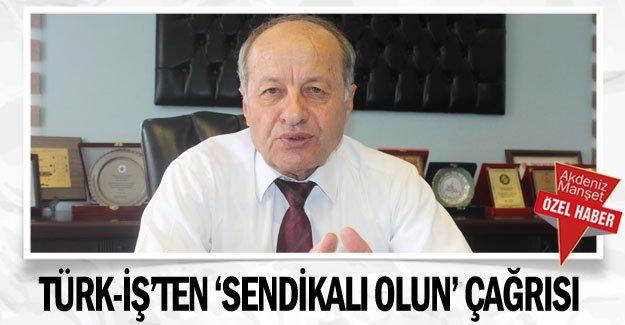 Türk-İş'ten 'sendikalı olun' çağrısı