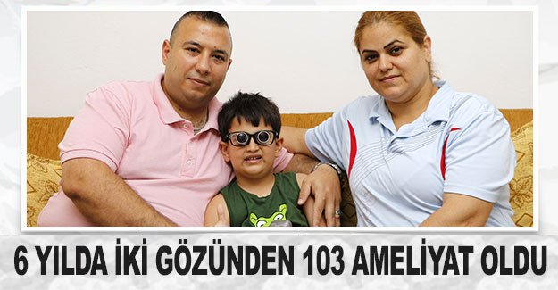 6 yılda iki gözünden 103 ameliyat oldu