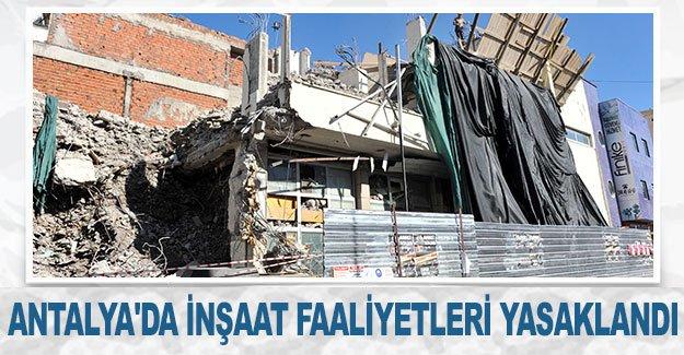 Antalya'da inşaat faaliyetleri yasaklandı