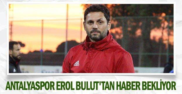 Antalyaspor Erol Bulut'tan haber bekliyor