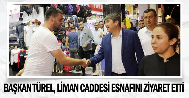 Başkan Türel, Liman Caddesi esnafını ziyaret etti