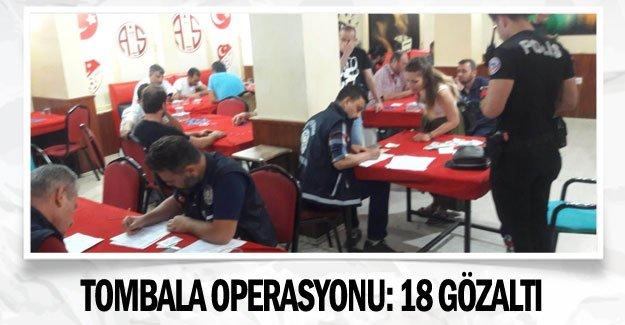 Tombala operasyonu: 18 gözaltı