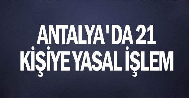 Antalya'da 21 kişiye yasal işlem