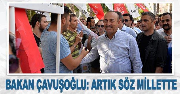 Bakan Çavuşoğlu: Artık söz millette