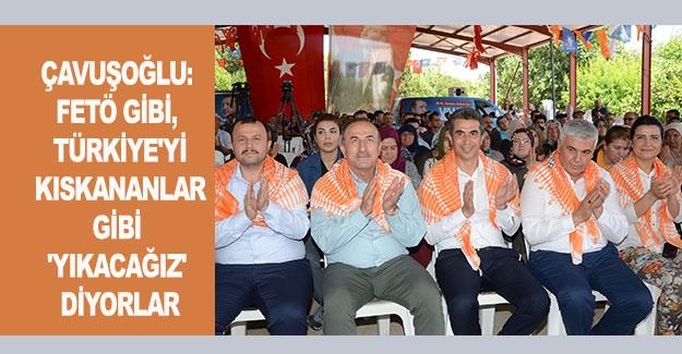 Çavuşoğlu: FETÖ gibi, Türkiye'yi kıskananlar gibi 'yıkacağız' diyorlar