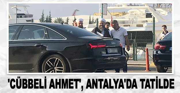 'Cübbeli Ahmet', Antalya'da tatilde