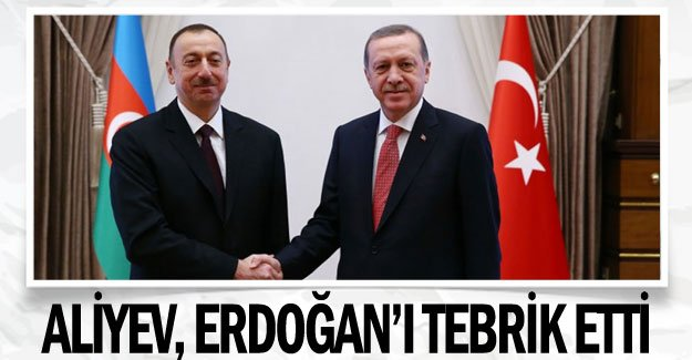 Cumhurbaşkanı Aliyev, Erdoğan'ı tebrik etti
