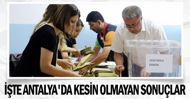 İşte Antalya'da kesin olmayan sonuçlar