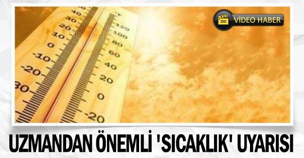Uzmandan önemli 'sıcaklık' uyarısı