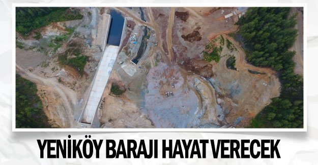 Yeniköy Barajı hayat verecek