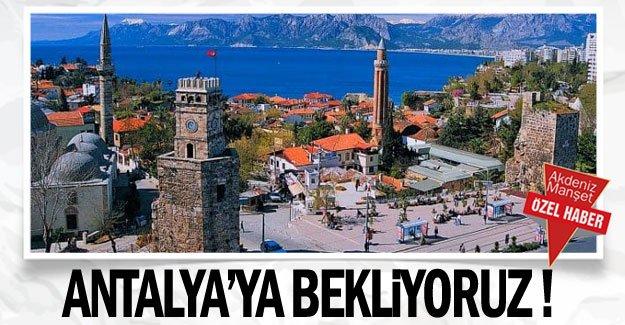 Antalya'ya bekliyoruz !