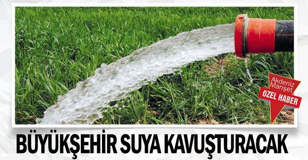 Büyükşehir suya kavuşturacak