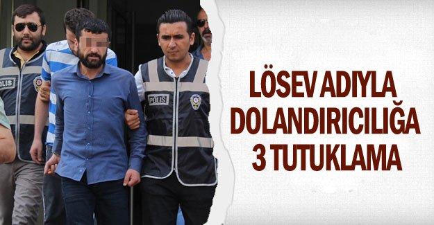 LÖSEV adıyla dolandırıcılığa 3 tutuklama