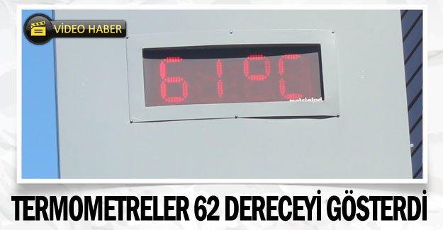 Termometreler 62 dereceyi gösterdi