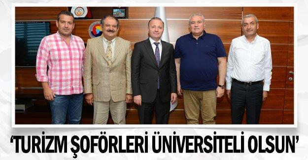 'Turizm şoförleri üniversiteli olsun'