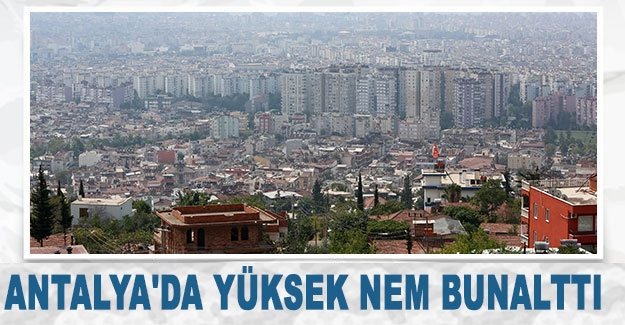 Antalya'da yüksek nem bunalttı