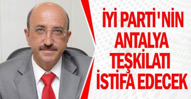İYİ Parti'nin Antalya teşkilatı istifa edecek