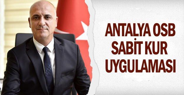 Antalya OSB sabit kur uygulamasına geçti