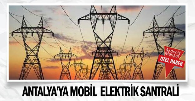 Antalya'ya mobil  elektrik santrali